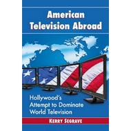 American Television Abroad: Hollywood's Attempt to Dominate World Television (BOK)