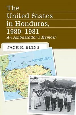 The United States in Honduras, 1980-1981: An Ambassador's Memoir (BOK)