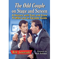 The Odd Couple on Stage and Screen: A History with Cast and Crew Profiles and an Episode Guide (BOK)