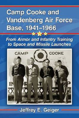 Camp Cooke and Vandenberg Air Force Base, 1941-1966: From Armor and Infantry Training to Space and M (BOK)