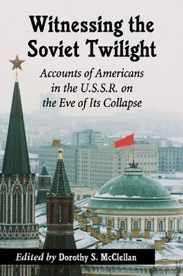 Witnessing the Twilight of the Soviets: Accounts of Thirteen Americans in the U.S.S.R. (BOK)