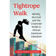 Tightrope Walk: Identity, Survival and the Corporate World in African American Literature (BOK)