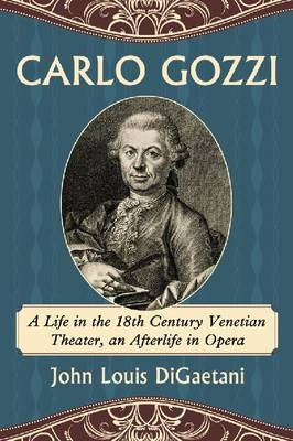 Carlo Gozzi: A Life in the 18th Century Venetian Theater, an Afterlife in Opera (BOK)