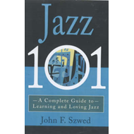 Jazz 101: A Complete Guide to Learning and Loving Jazz (BOK)
