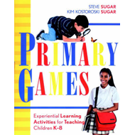 Primary Games: Experiential Learning Activities for Teaching Children K-8 (BOK)