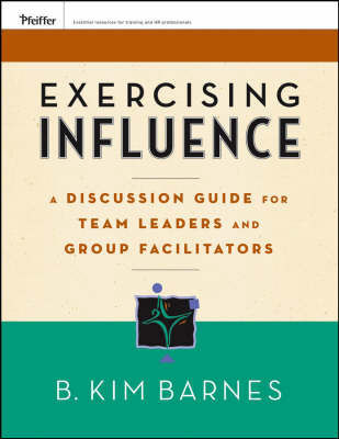 Exercising Influence: Discussion Guide for Team Leaders and Group Gacilitators (BOK)