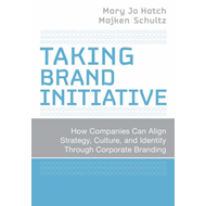 Taking Brand Initiative: How Companies Can Align Strategy, Culture, and Identity Through Corporate B (BOK)