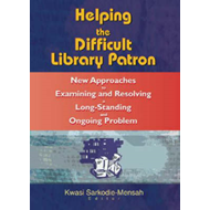 Helping the Difficult Library Patron: New Approaches to Examining and Resolving a Long-Standing and (BOK)