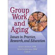 Group Work and Aging: Issues in Practice, Research and Education (BOK)