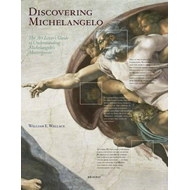Discovering Michelangelo: The Art Lover's Guide to Understanding Michelangelo's Masterpieces (BOK)