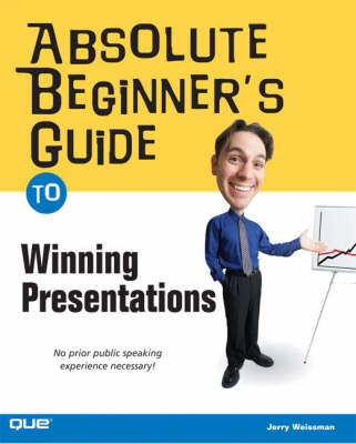 Absolute Beginner's Guide to Winning Presentations: No Prior Public Speaking Experience Necessary! (BOK)