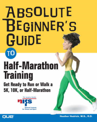 Absolute Beginner's Guide to Half-Marathon Training: Get Ready to Run or Walk a 5K, 8K, 10K, or Half (BOK)