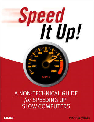 Speed it Up!: A Non-Technical Guide for Speeding Up Slow Computers (BOK)