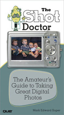 The Shot Doctor: The Amateur's Guide to Taking Great Digital Photos (BOK)