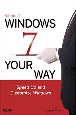 Microsoft Windows 7 Your Way: Speed Up and Customize Windows (BOK)