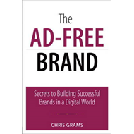 The Ad-Free Brand: Secrets to Building Successful Brands in a Digital World (BOK)