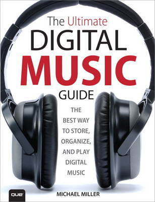 The Ultimate Digital Music Guide: The Best Way to Store, Organize and Play Digital Music (BOK)