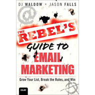 The Rebel's Guide To Email Marketing: Grow Your List, Break the Rules, and Win (BOK)