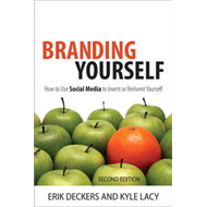 Branding Yourself: How to Use Social Media to Invent or Reinvent Yourself (BOK)