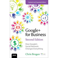 Google+ for Business: How Google's Social Network Changes Everything (BOK)