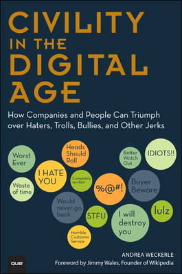 Civility in the Digital Age: How Companies and People Can Triumph Over Haters, Trolls, Bullies and O (BOK)