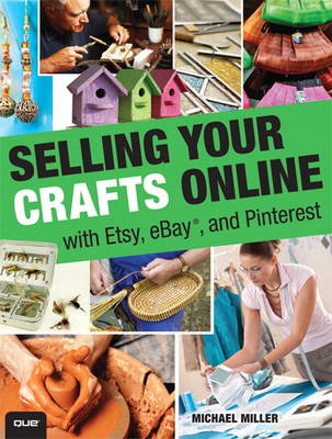 Selling Your Crafts Online: With Etsy, EBay, and Pinterest (BOK)