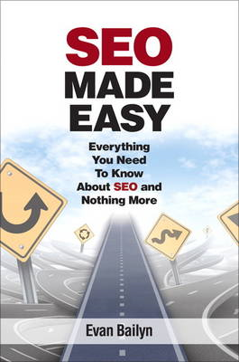SEO Made Easy: Everything You Need to Know About SEO ? and Nothing More (BOK)