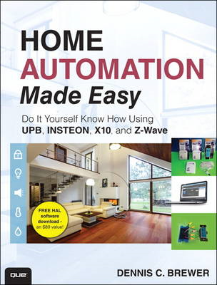 Home Automation Made Easy: Do it Yourself Know How Using UPB, Insteon, X10 and Z-Wave (BOK)