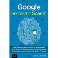 Google Semantic Search: Search Engine Optimization (SEO) Techniques That Get Your Company More Traff (BOK)