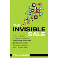 The Invisible Sale: How to Build a Digitally Powered Marketing and Sales System to Better Prospect, (BOK)