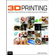 3D Printing: Build Your Own 3D Printer and Print Your Own 3D Objects (BOK)