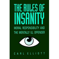 Rules of Insanity: Moral Responsibility and the Mentally Ill (BOK)