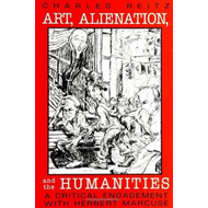 Art, Alienation, and the Humanities: A Critical Engagement with Herbert Marcuse (BOK)