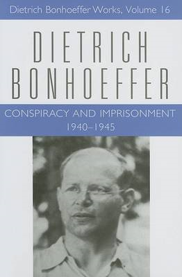 Conspiracy and Imprisonment: 1940-1945: v. 16: Dietrich Bonhoeffer Works (BOK)