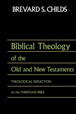 Biblical Theology of Old Test and New Test: Theological Reflection on the Christian Bible (BOK)