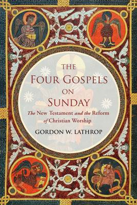 The Four Gospels on Sunday: The New Testament and the Reform of Christian Worship (BOK)