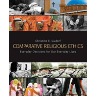 Comparative Religious Ethics: Everyday Decisions for Our Everyday Lives (BOK)