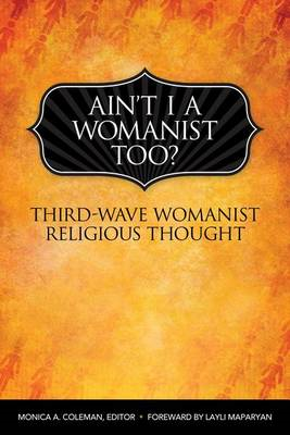 Ain't I a Womanist, Too?: Third Wave Womanist Religious Thought (BOK)