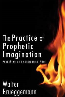 The Practice of Prophetic Imagination: Preaching an Emancipating Word (BOK)