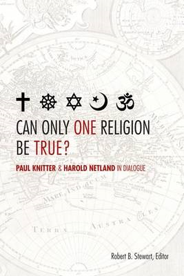Can Only One Religion be True?: Paul Knitter and Harold Netland in Dialogue (BOK)