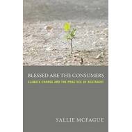 Blessed are the Consumers: Climate Change and the Practice of Restraint (BOK)