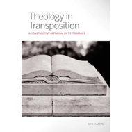 Theology in Transposition: A Constructive Appraisal of T.F. Torrance (BOK)