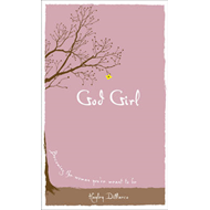 God Girl: Becoming the Woman You're Meant to be (BOK)