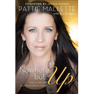 Nowhere but Up: The Story of Justin Bieber's Mom (BOK)