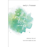 A Million Little Ways: Uncover the Art You Were Made to Live (BOK)