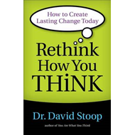 Rethink How You Think: How to Create Lasting Change Today (BOK)