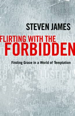Flirting with the Forbidden: Finding Grace in a World of Temptation (BOK)
