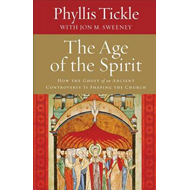 The Age of the Spirit: How the Ghost of an Ancient Controversy is Shaping the Church (BOK)