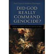 Did God Really Command Genocide?: Coming to Terms with the Justice of God (BOK)