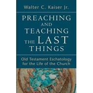 Preaching and Teaching the Last Things: Old Testament Eschatology for the Life of the Church (BOK)